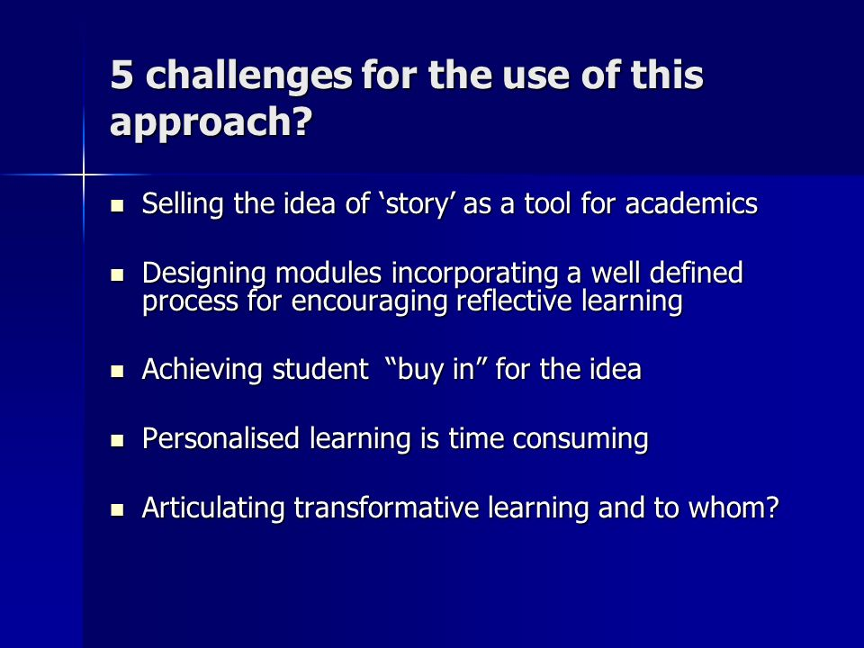 Selling the idea of story as a tool for academics Solution – produce evidence of students transition from descriptive learning to critically reflective learning