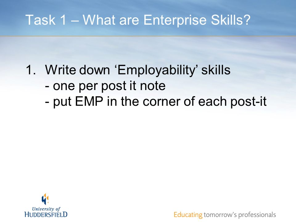 Task 1 – What are Enterprise Skills? 1.Write down Employability skills - one per post it note - put EMP in the corner of each post-it
