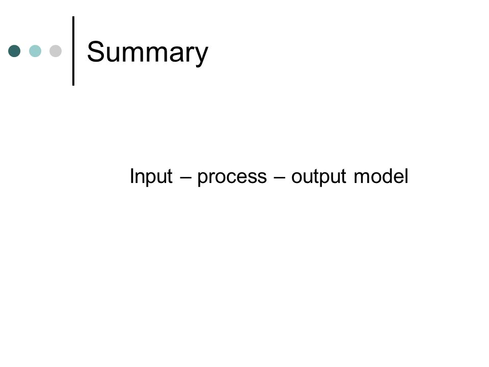 Summary Input – process – output model
