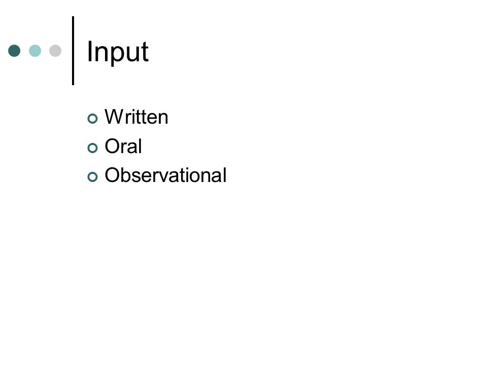 Input Written Oral Observational