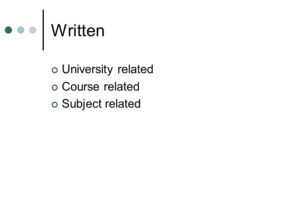 Written University related Course related Subject related