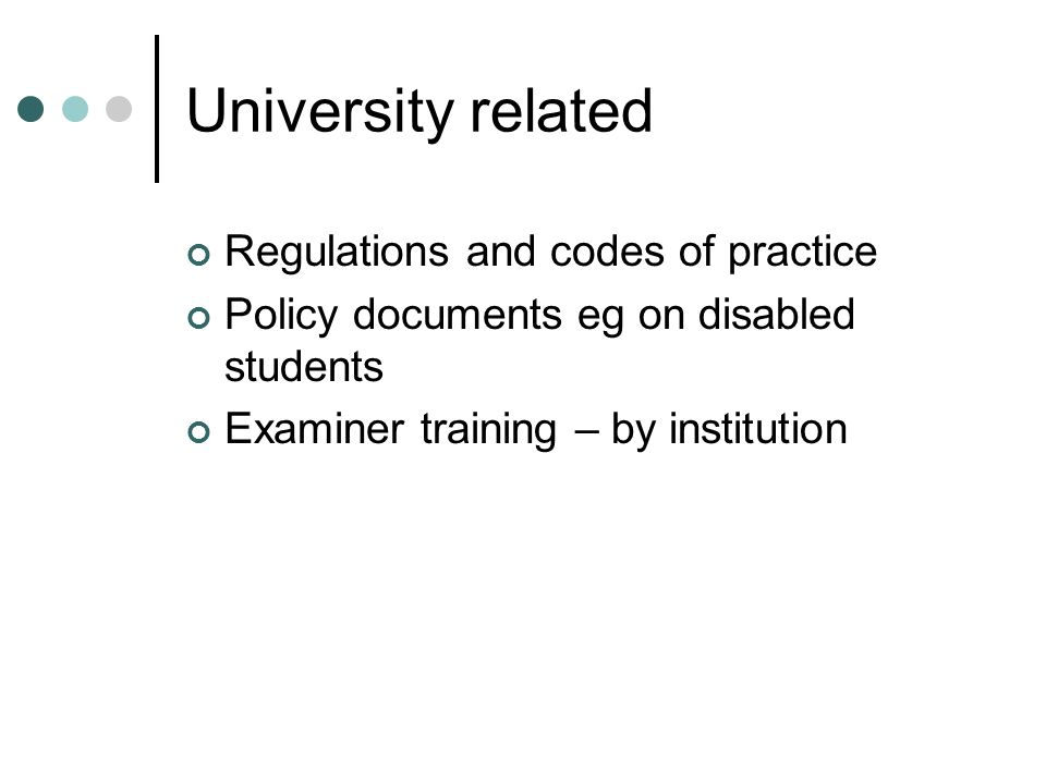 University related Regulations and codes of practice Policy documents eg on disabled students Examiner training – by institution