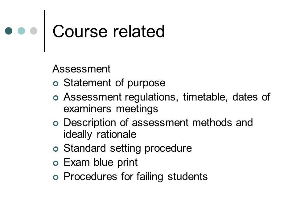 Course related Assessment Statement of purpose Assessment regulations, timetable, dates of examiners meetings Description of assessment methods and id