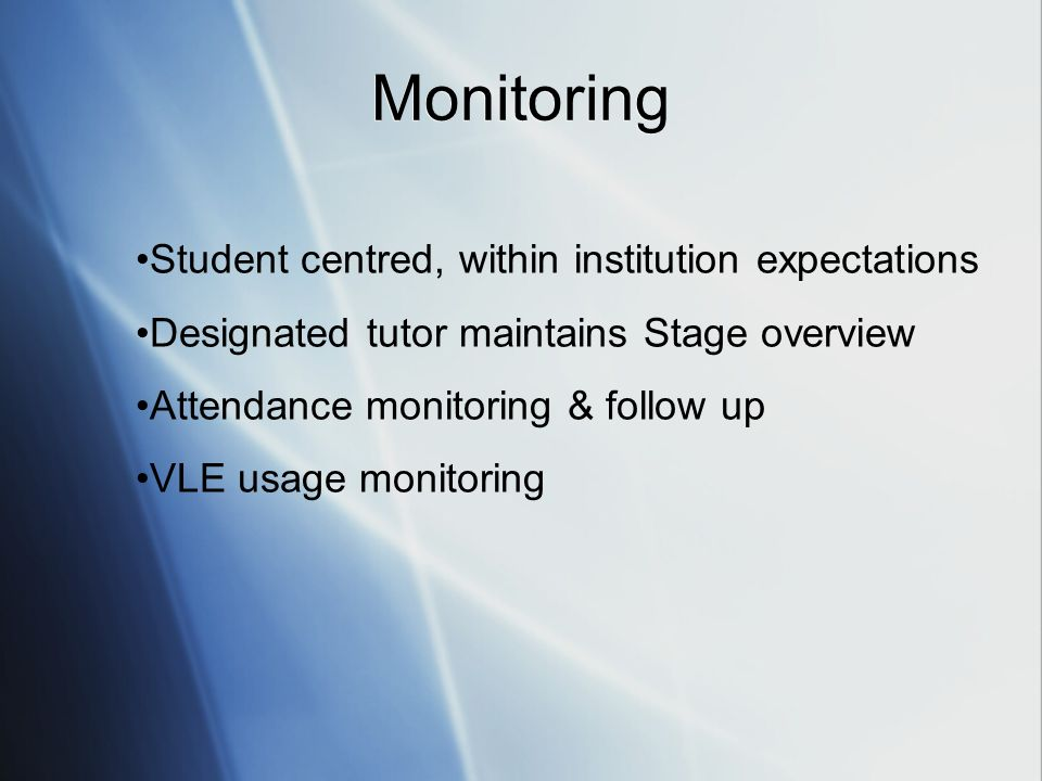 Student centred, within institution expectations Designated tutor maintains Stage overview Attendance monitoring & follow up VLE usage monitoring Monitoring
