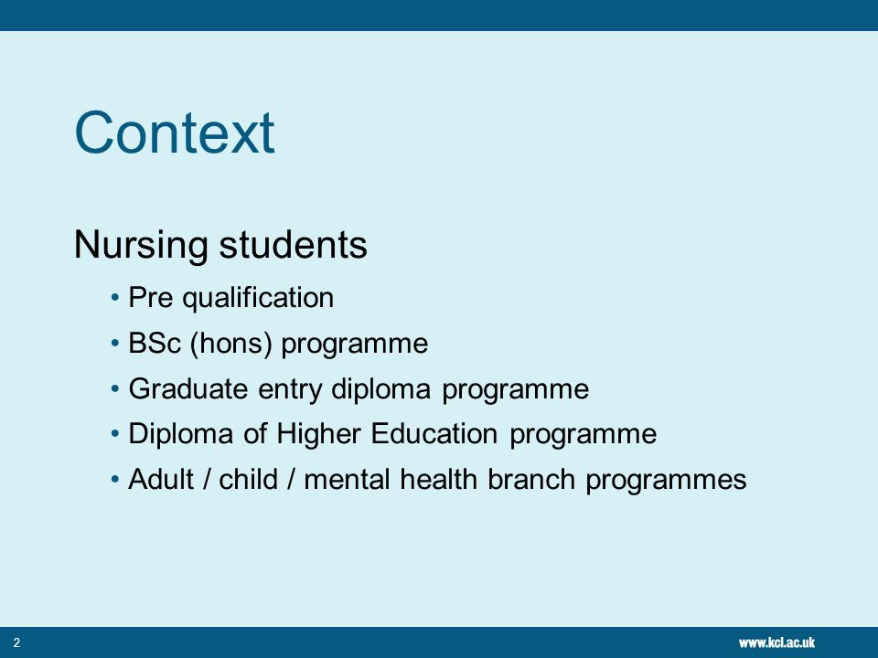 2 Context Nursing students Pre qualification BSc (hons) programme Graduate entry diploma programme Diploma of Higher Education programme Adult / child / mental health branch programmes