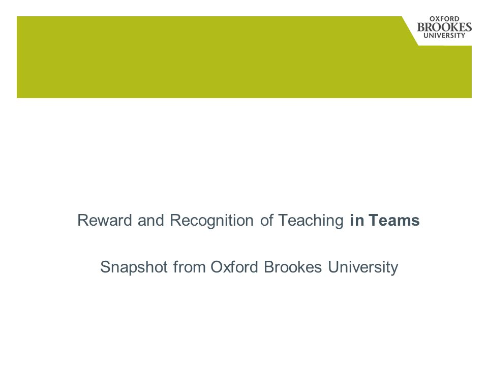 Reward and Recognition Reward and Recognition of Teaching in Teams Snapshot from Oxford Brookes University