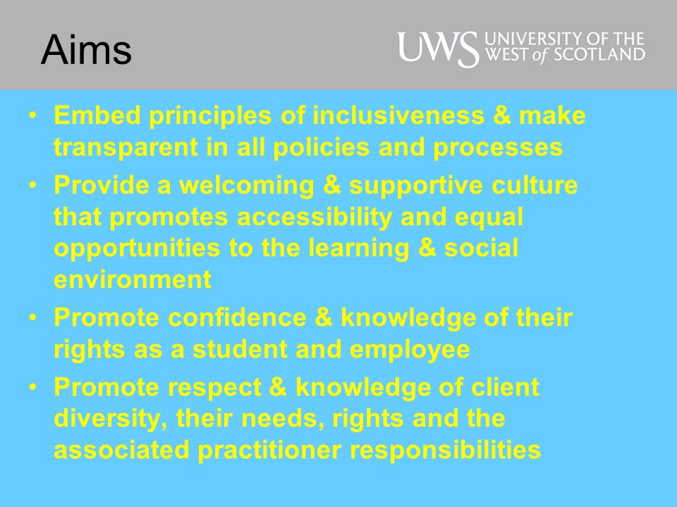 Aims Embed principles of inclusiveness & make transparent in all policies and processes Provide a welcoming & supportive culture that promotes accessi