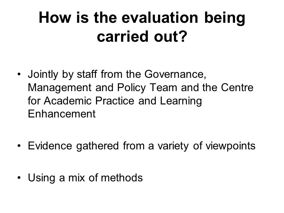 How is the evaluation being carried out? Jointly by staff from the Governance, Management and Policy Team and the Centre for Academic Practice and Lea