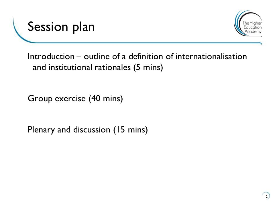 Introduction – outline of a definition of internationalisation and institutional rationales (5 mins) Group exercise (40 mins) Plenary and discussion (