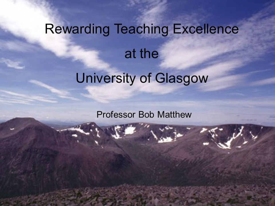 Rewarding Teaching Excellence at the University of Glasgow Professor Bob Matthew