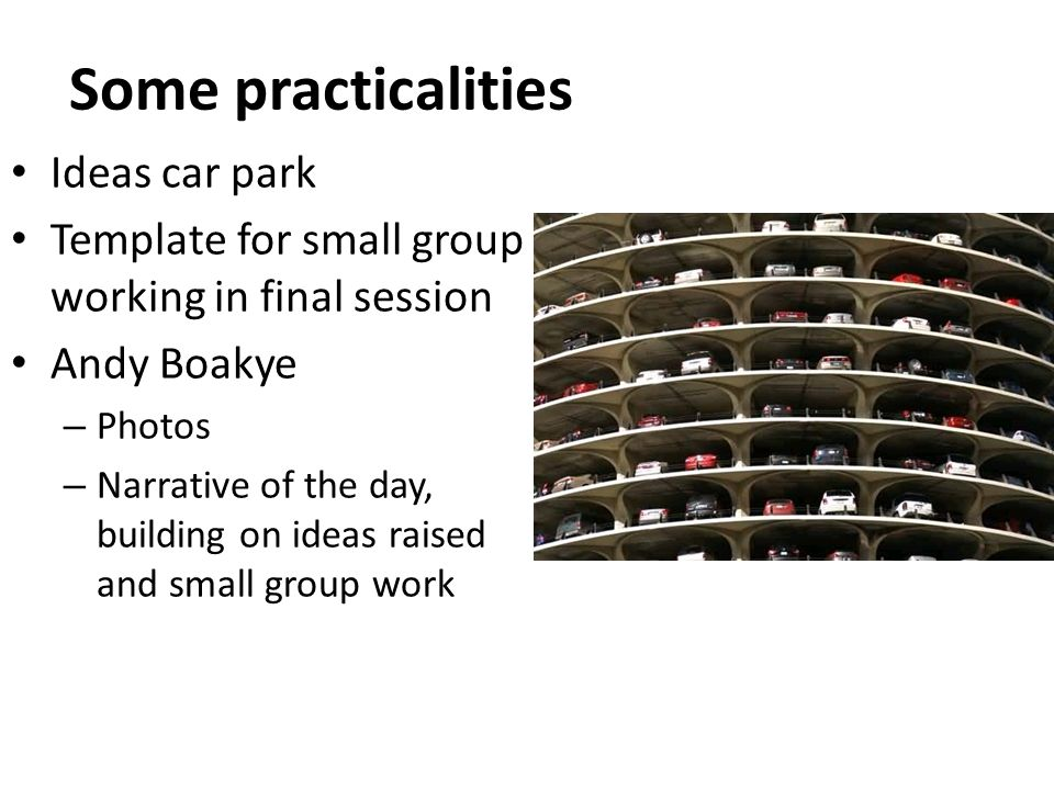 Some practicalities Ideas car park Template for small group working in final session Andy Boakye – Photos – Narrative of the day, building on ideas raised and small group work