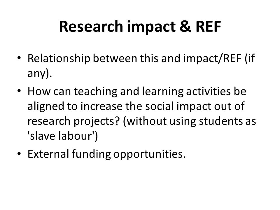 Research impact & REF Relationship between this and impact/REF (if any).