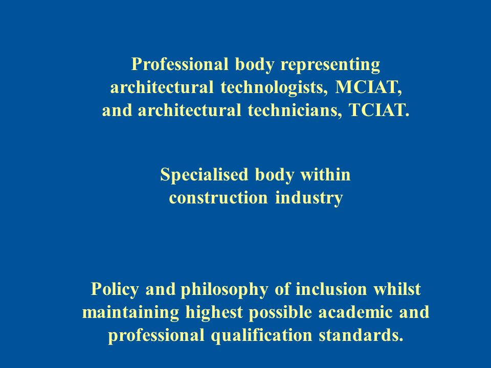 Professional Qualifications Knowledge & Understanding Technical & professional experience & competence Performance CIAT experiential membership route (profiling) based upon demonstrable skills and abilities as an alternate to formal qualification (circa 1988) Encompasses knowledge and understanding as well as performance