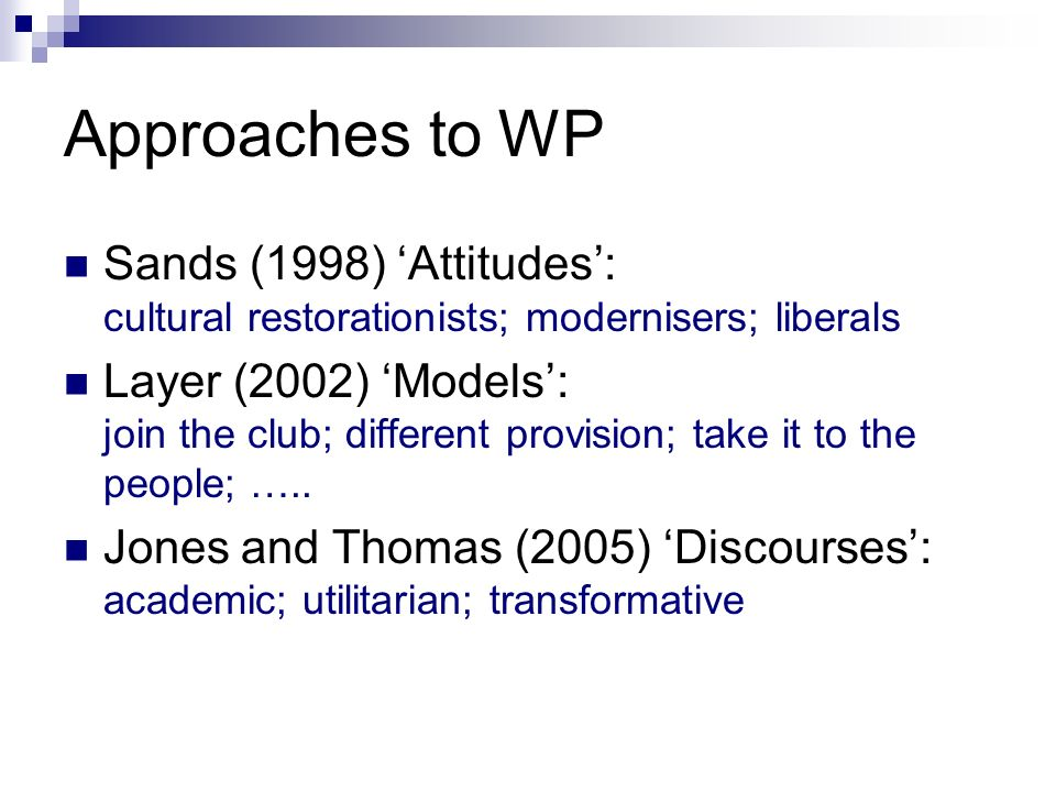 Approaches to WP Sands (1998) Attitudes: cultural restorationists; modernisers; liberals Layer (2002) Models: join the club; different provision; take it to the people; …..