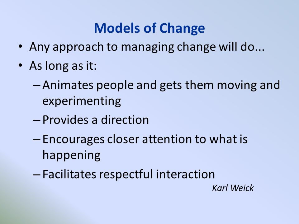 Models of Change Any approach to managing change will do...