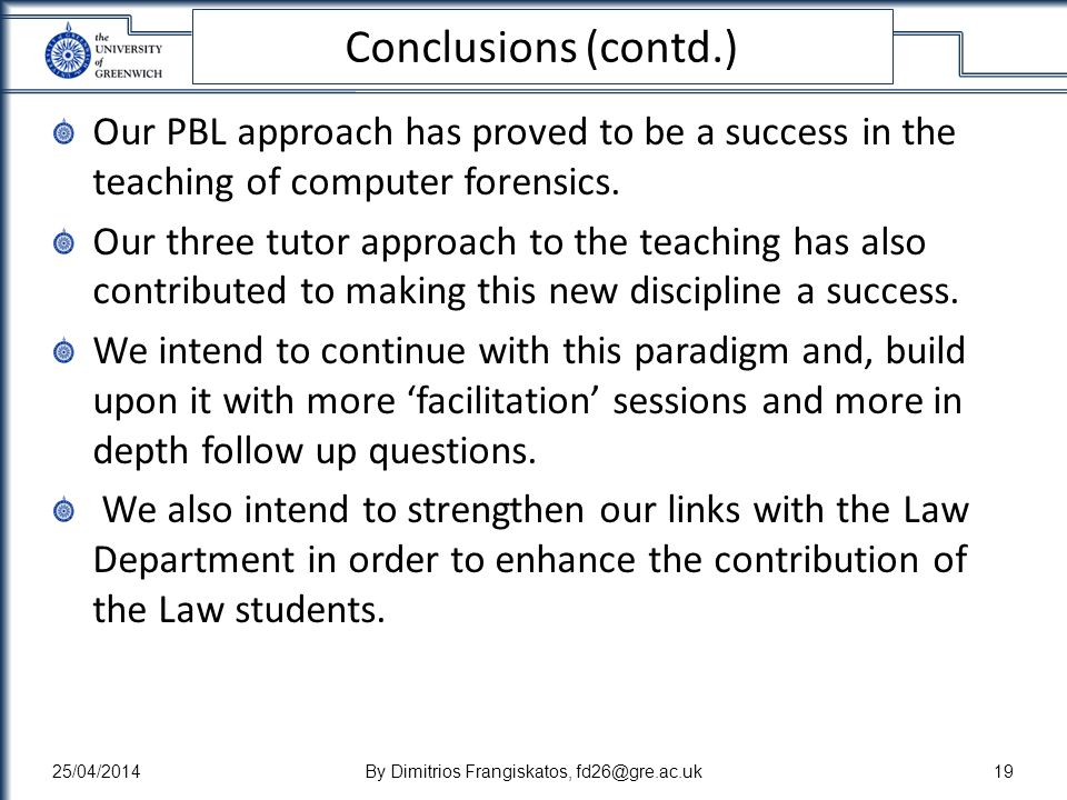 Conclusions (contd.) Our PBL approach has proved to be a success in the teaching of computer forensics.