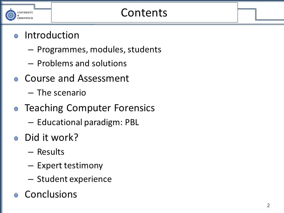 2 Contents Introduction – Programmes, modules, students – Problems and solutions Course and Assessment – The scenario Teaching Computer Forensics – Ed