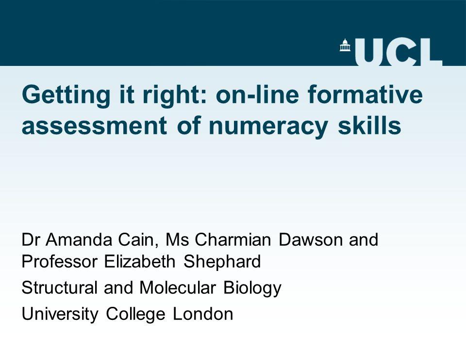 Dr Amanda Cain, Ms Charmian Dawson and Professor Elizabeth Shephard Structural and Molecular Biology University College London Getting it right: on-li