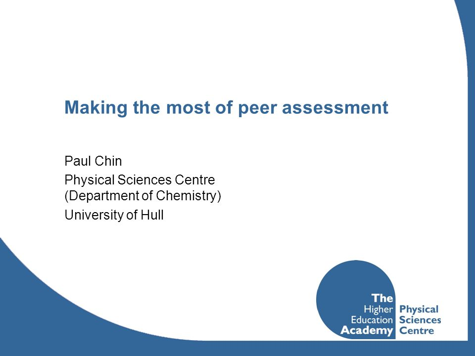Overview What is peer assessment Benefits of peer assessment Using technology to support peer learning and assessment WebPA peer assessment tool Engaging with peer assessment Student experiences at Hull