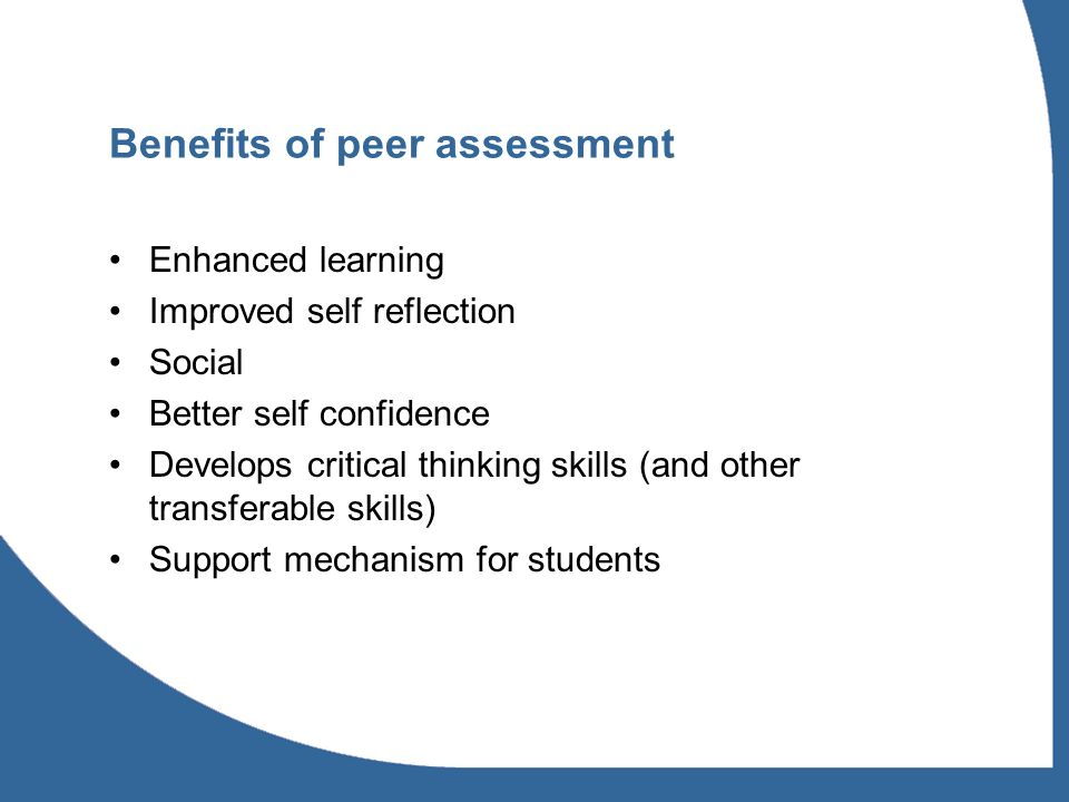 Implementing peer assessment - staff Need to have clear goal in mind Students need to be engaged with process Involve them in developing/understanding criteria Understand how to peer assess Formative or summative?