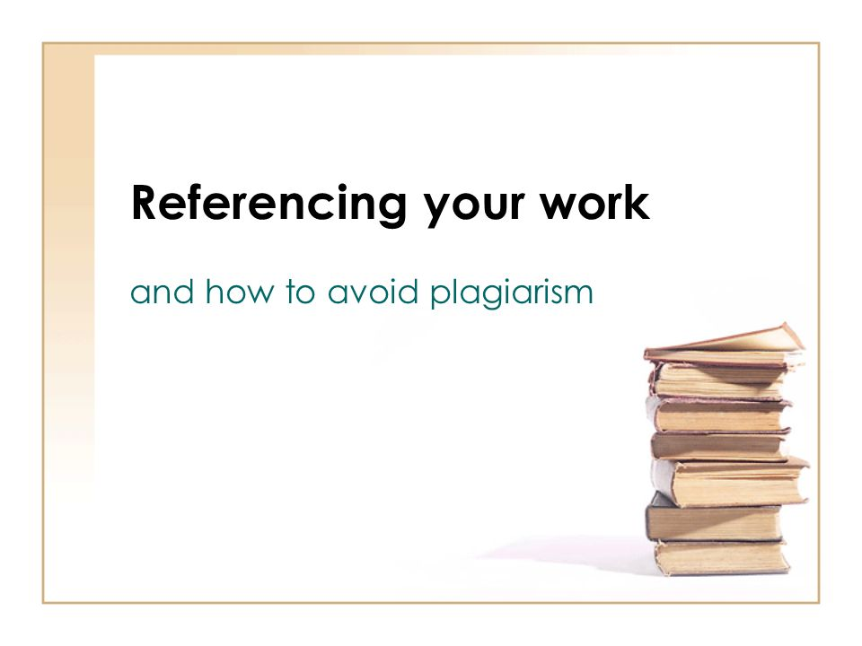 Referencing your work and how to avoid plagiarism