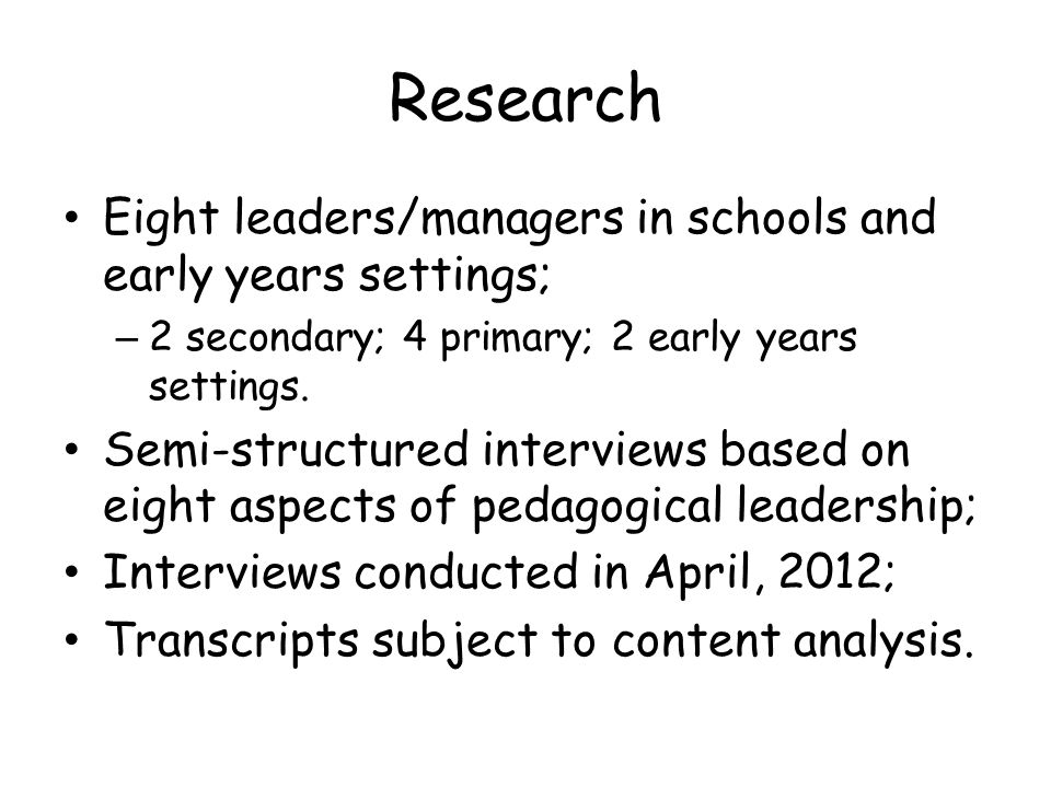Research Eight leaders/managers in schools and early years settings; – 2 secondary; 4 primary; 2 early years settings. Semi-structured interviews base