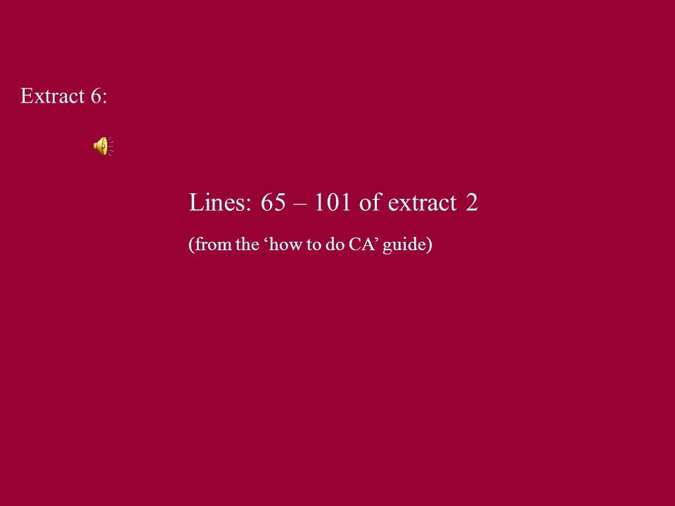 Extract 6: Lines: 65 – 101 of extract 2 (from the how to do CA guide)