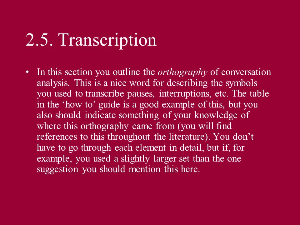 2.5. Transcription In this section you outline the orthography of conversation analysis. This is a nice word for describing the symbols you used to tr