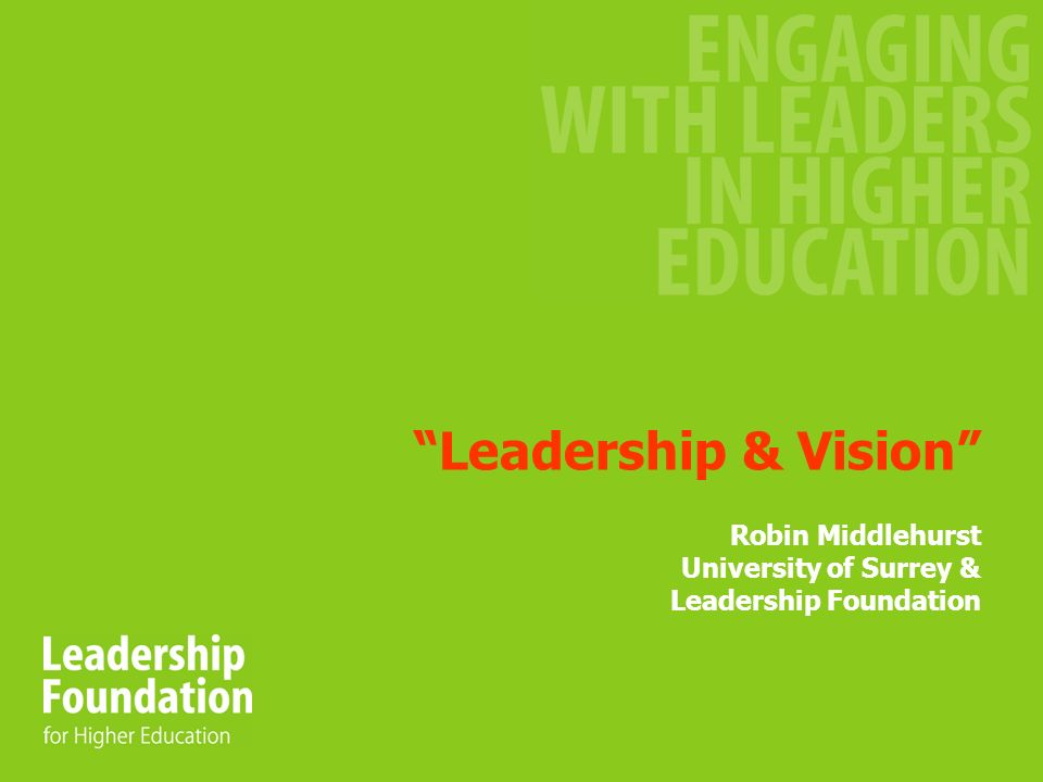 Outline Your context Wider context for HE Leadership and Vision – do they matter.