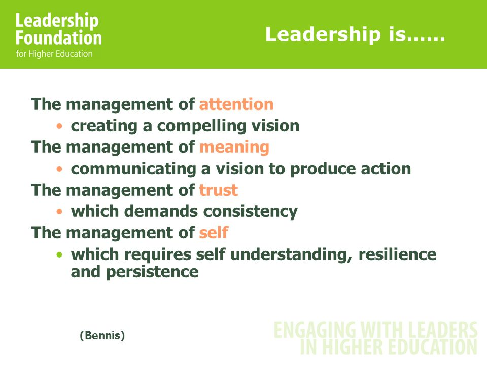 Leadership is…... The management of attention creating a compelling vision The management of meaning communicating a vision to produce action The mana