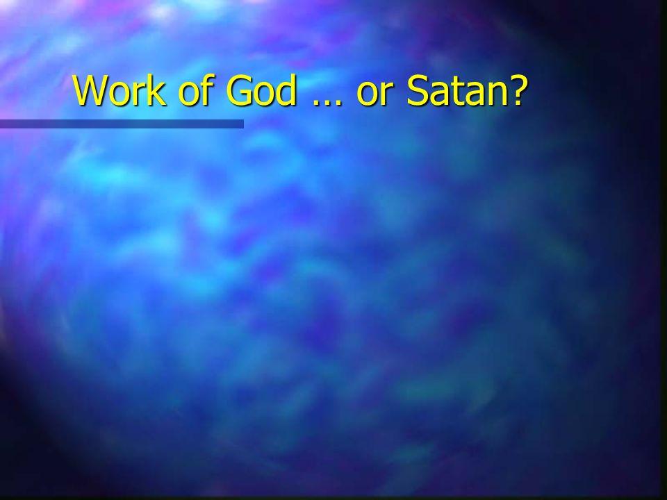 Work of God … or Satan?
