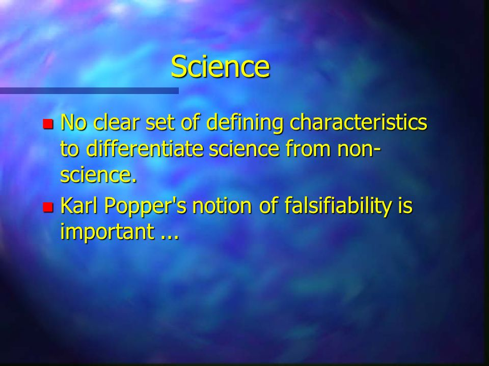 Science n No clear set of defining characteristics to differentiate science from non- science.