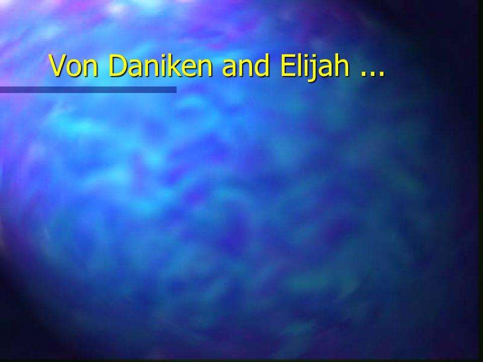 Von Daniken and Elijah...