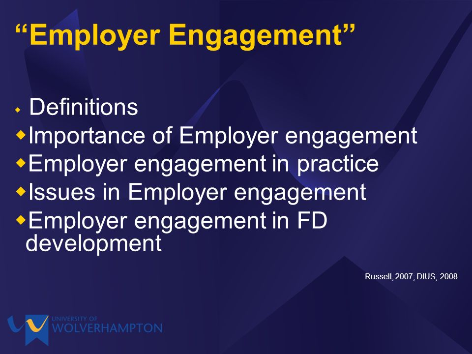 Employer Engagement Definitions Importance of Employer engagement Employer engagement in practice Issues in Employer engagement Employer engagement in FD development Russell, 2007; DIUS, 2008