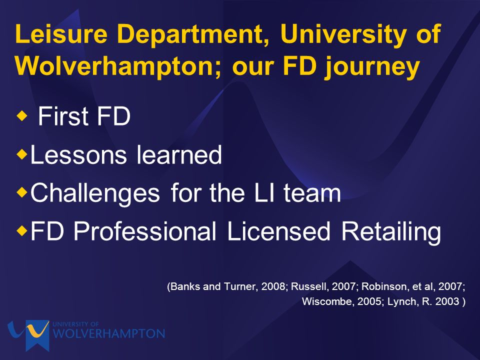 Leisure Department, University of Wolverhampton; our FD journey First FD Lessons learned Challenges for the LI team FD Professional Licensed Retailing