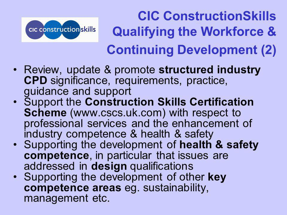 CIC ConstructionSkills Qualifying the Workforce & Continuing Development (2) Review, update & promote structured industry CPD significance, requiremen