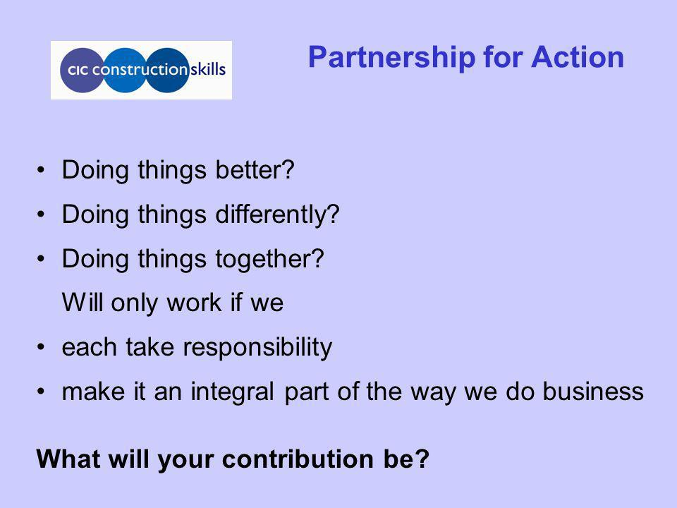 Partnership for Action Doing things better? Doing things differently? Doing things together? Will only work if we each take responsibility make it an