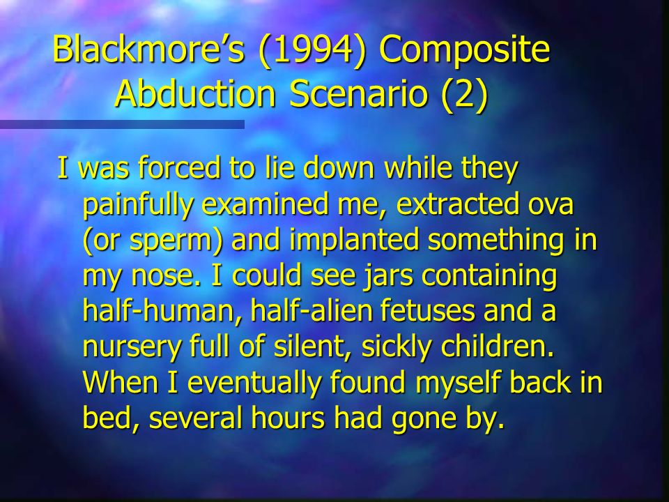 Blackmores (1994) Composite Abduction Scenario (2) I was forced to lie down while they painfully examined me, extracted ova (or sperm) and implanted s