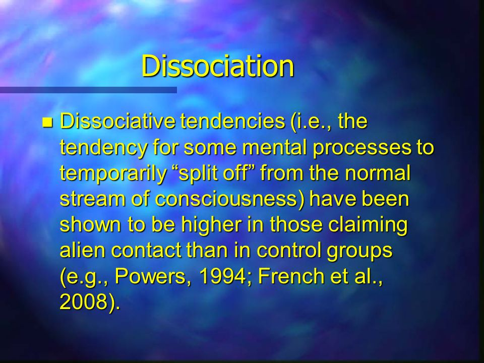 Dissociation Dissociative tendencies (i.e., the tendency for some mental processes to temporarily split off from the normal stream of consciousness) h