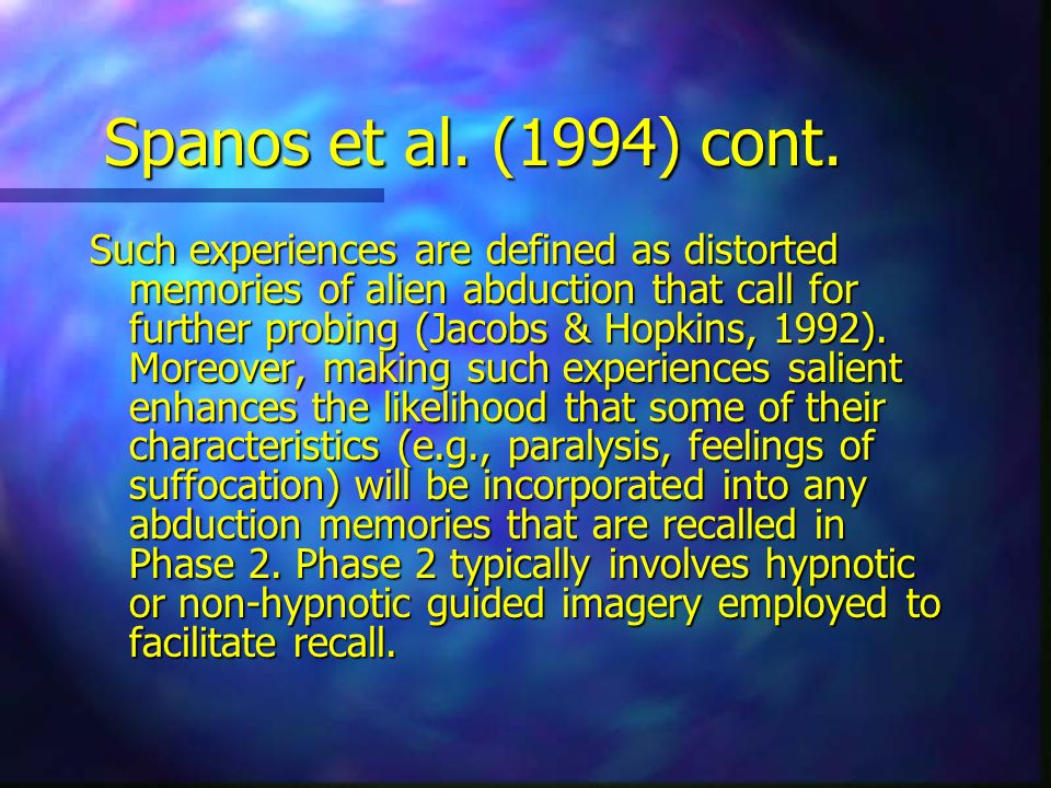 Spanos et al. (1994) cont. Such experiences are defined as distorted memories of alien abduction that call for further probing (Jacobs & Hopkins, 1992