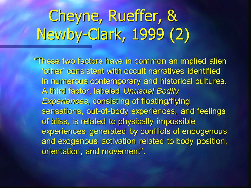 Cheyne, Rueffer, & Newby-Clark, 1999 (2) These two factors have in common an implied alien other consistent with occult narratives identified in numer