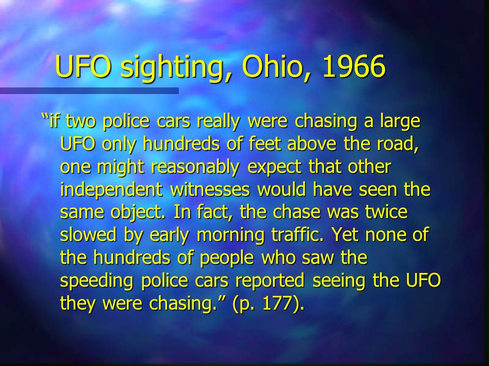 UFO sighting, Ohio, 1966 if two police cars really were chasing a large UFO only hundreds of feet above the road, one might reasonably expect that oth