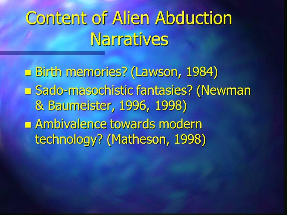 Content of Alien Abduction Narratives n Birth memories? (Lawson, 1984) n Sado-masochistic fantasies? (Newman & Baumeister, 1996, 1998) n Ambivalence t