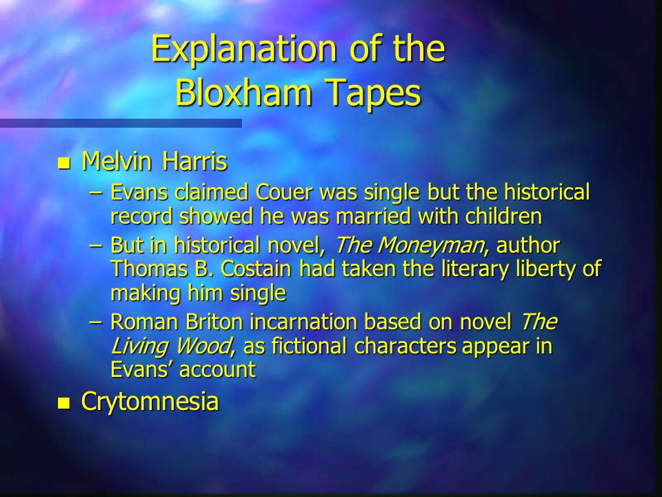 Explanation of the Bloxham Tapes n Melvin Harris –Evans claimed Couer was single but the historical record showed he was married with children –But in
