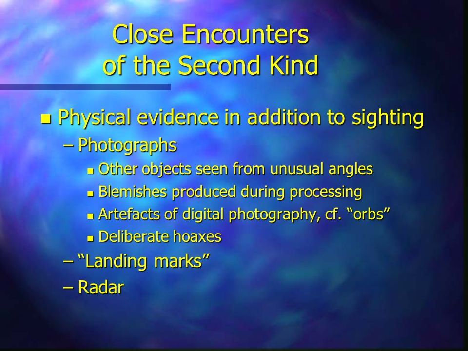 Close Encounters of the Second Kind n Physical evidence in addition to sighting –Photographs n Other objects seen from unusual angles n Blemishes prod