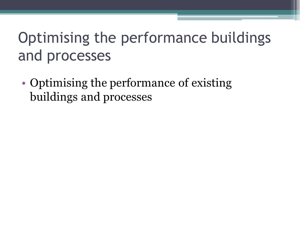 Optimising the performance buildings and processes Optimising the performance of existing buildings and processes