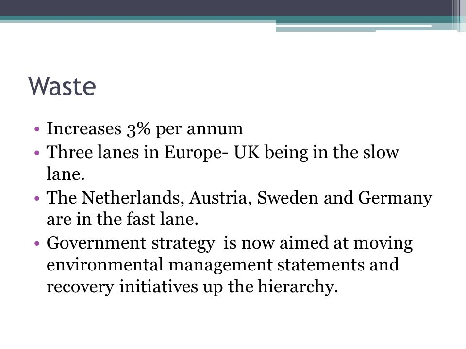 Waste Increases 3% per annum Three lanes in Europe- UK being in the slow lane.
