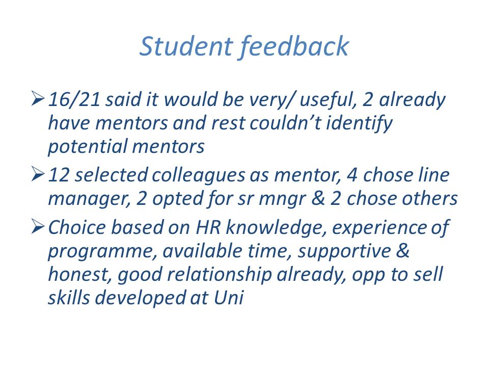Student feedback 16/21 said it would be very/ useful, 2 already have mentors and rest couldnt identify potential mentors 12 selected colleagues as men
