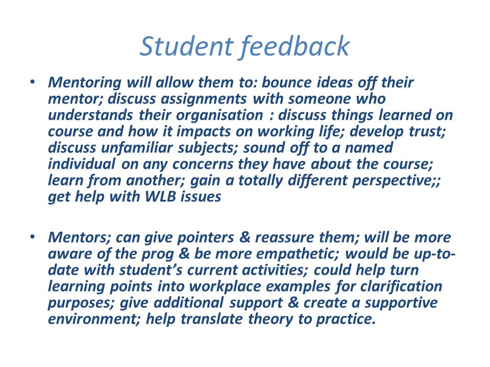 Student feedback Mentoring will allow them to: bounce ideas off their mentor; discuss assignments with someone who understands their organisation : di