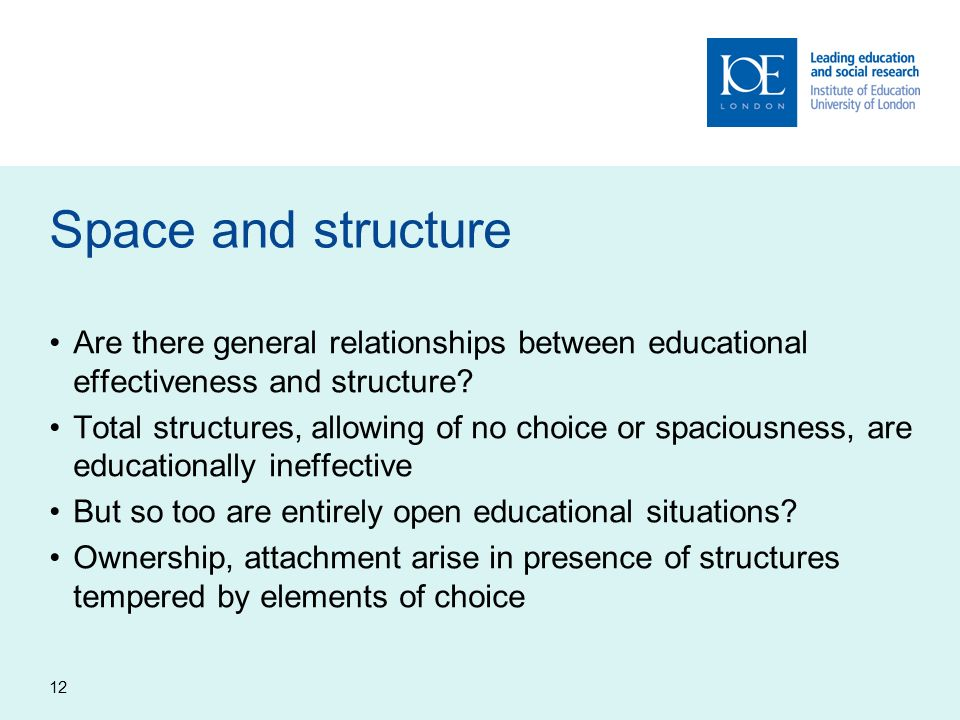 12 Space and structure Are there general relationships between educational effectiveness and structure.